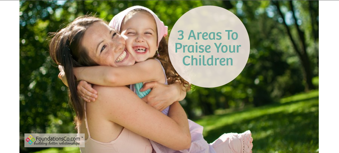 3 Areas To Praise Your Child